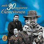 La Mafia La Mafia: Mis 30 Mejores Canciones