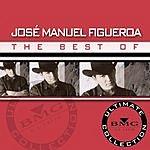 Jose Manuel Figueroa Ultimate Collection: The Best Of José Manuel Figueroa