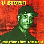 U Brown Rougher Than The Rest