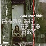 Cold War Kids Hang Me Up To Dry/Every Valley Is Not A Lake