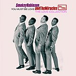 Smokey Robinson & The Miracles You Must Be Love - The Love Collection