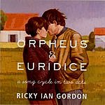 Ricky Ian Gordon Orpheus & Euridice: A Song Cycle in Two Acts