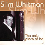 Slim Whitman The Only Place To Be
