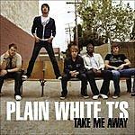 Plain White T's Take Me Away (Single)
