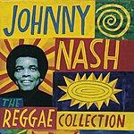 Johnny Nash The Reggae Collection: Johnny Nash