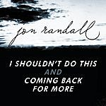 Jon Randall I Shouldn't Do This/Coming Back For More