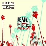 A Million Billion Ready. Fire. Aim.