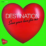 Destination Save Your Love For Me (7-Track Maxi-Single)