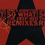 Jane's Addiction So What! (Deep Red Remixes)