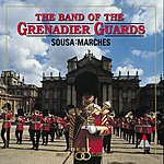 The Band Of The Grenadier Guards Hands Across The Sea: Sousa Marches