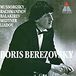 Boris Berezovsky Mussorgsky, Rachmaninov, Liadov, Medtner & Balakirev
