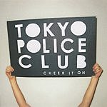 Tokyo Police Club Cheer It On/Citizens Of Tomorrow