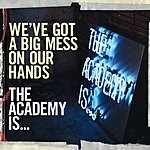 The Academy Is We've Got A Big Mess On Our Hands (Single)