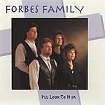 The Forbes Family I'll Look To Him