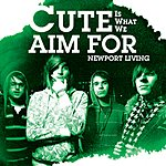 Cute Is What We Aim For Newport Living (Single)