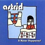 Astrid It Never Happened (3-Track Single)