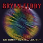 Bryan Ferry The Times They Are A-Changin' (Radio Edit)
