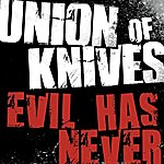 Union Of Knives Evil Has Never (Single)