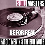 Harold Melvin & The Blue Notes Soul Masters: Be For Real