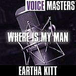Eartha Kitt Voice Masters: Where Is My Man