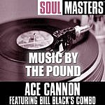 Ace Cannon Soul Masters: Music By The Pound