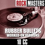 10cc Rock Masters: Rubber Bullets (Worked-On Versions)