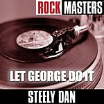 Steely Dan Rock Masters: Let George Do It