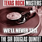 The Sir Douglas Quintet Texas Rock Masters: We'll Never Tell