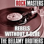 The Bellamy Brothers Rock Masters: Rebels Without A Clue