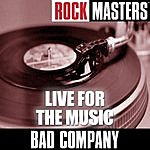 Bad Company Rock Masters: Live For The Music