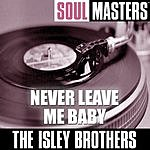 The Isley Brothers Soul Masters: Never Leave Me Baby