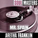 Aretha Franklin Soul Masters: Mr.Spain