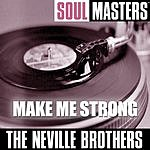Neville Brothers Soul Masters: Make Me Strong