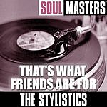 The Stylistics Soul Masters: That's What Friends Are For