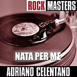 Adriano Celentano Rock Masters: Nata Per Me