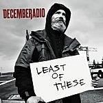 Decemberadio Least Of These (Digital Single Version)
