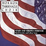 Mormon Tabernacle Choir Stars And Stripes Forever!: March Favorites And College Songs