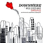 Downhere Wide-Eyed And Simplified: Unrehearsed. Unpolished. Unplugged