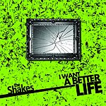 The Shakes I Want A Better Life (Single)