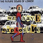 The Future Sound Of London We Have Explosive (5-Track Remix Maxi-Single)