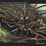 The Future Sound Of London Cascade (6-Track Maxi-Single)