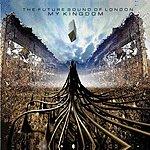 The Future Sound Of London My Kingdom (5-Track Maxi-Single)