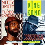Nitty Gritty Turbo Charged / Trouble Again
