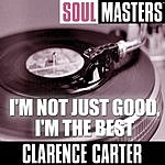 Clarence Carter Soul Masters: I'm Not Just Good I'm The Best (Parental Advisory)