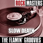 The Flamin' Groovies Rock Masters: Slow Death