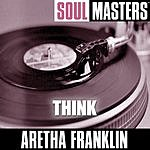 Aretha Franklin Soul Masters: Think
