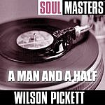 Wilson Pickett Soul Masters: A Man And A Half
