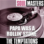The Temptations Soul Masters: Papa Was A Rollin' Stone