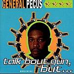 General Pecus Talk Bout Gun, But…