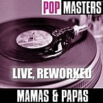 The Mamas & The Papas Pop Masters: Mamas & Papas  (Live Reworked)